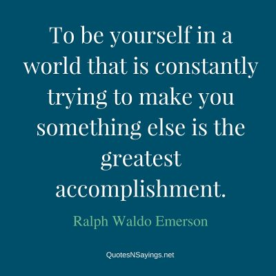 Ralph Waldo Emerson Quote – To be yourself …