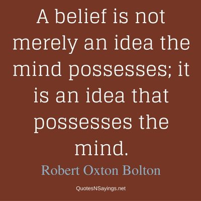 Robert Oxten Bolton – A belief is not merely an idea …