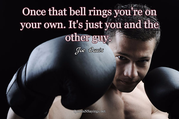 Joe Louis quote about being on your own once the bell rings