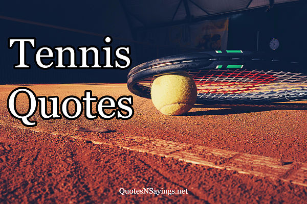A collection of tennis quotes and sayings
