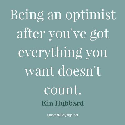 Kin Hubbard – Being an optimist …