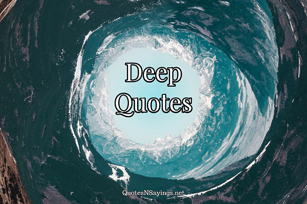 A collection of deep quotes to make you think