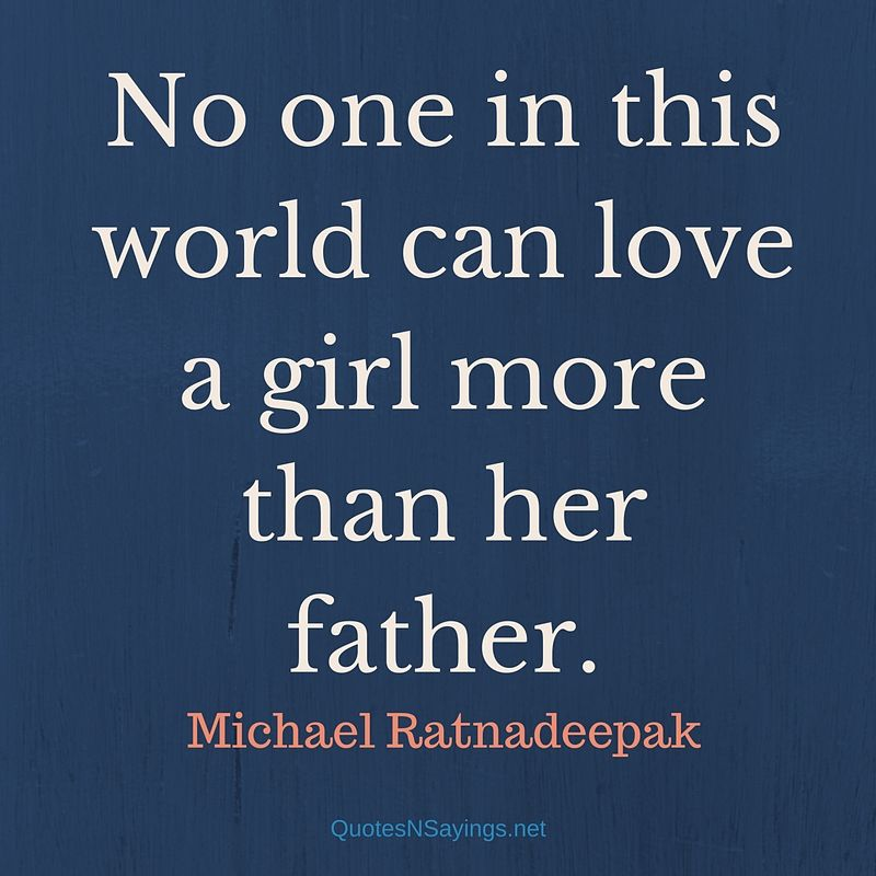 Quotes About The Love Of A Father: Father Daughter Quotes About The Relationship Between Dad