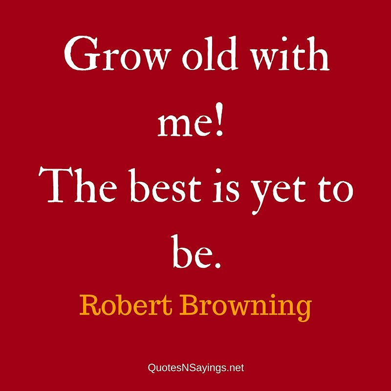 Robert Browning quote for Valentine's Day - Grow old with me