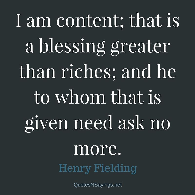 I am content; that is a blessing greater than riches ... - Henry Fielding quote
