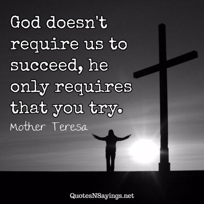 Mother Teresa – God doesn't require us …