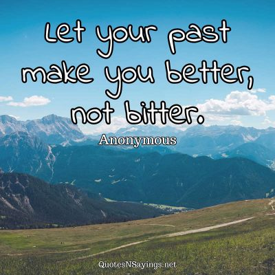 Anonymous Quote – Let your past …