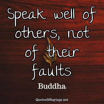 Buddha – Speak well of others …