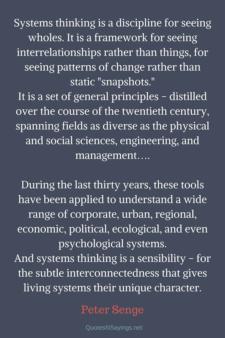 "Systems thinking is a discipline for seeing wholes. It is a framework for seeing interrelationships rather than things, for seeing patterns of change rather than static ""snapshots."" - Peter Senge quote"