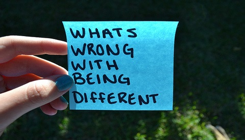 What's wrong with being different? - Anonymous quote