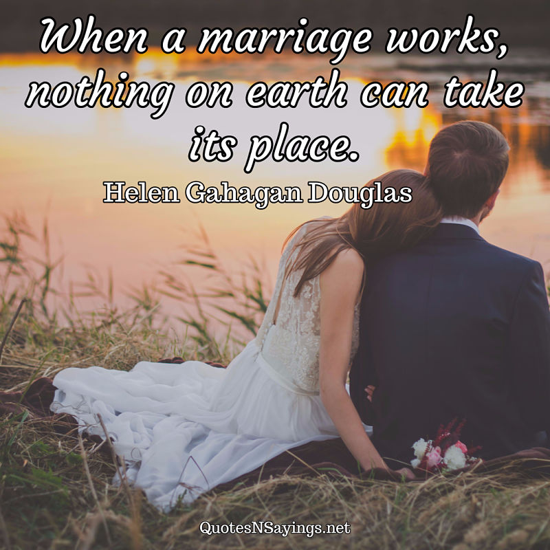 When a marriage works, nothing on earth can take its place. - Helen Gahagan Douglas quote
