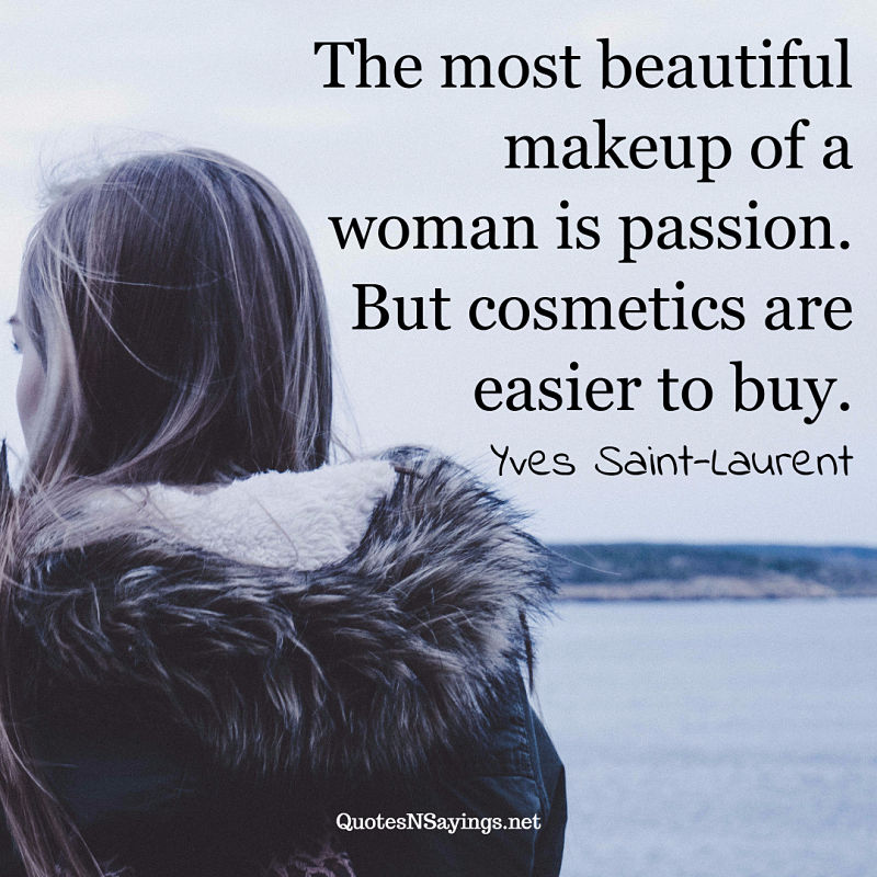 The most beautiful makeup of a woman is passion. But cosmetics are easier to buy. - Yves Saint-Laurent quote