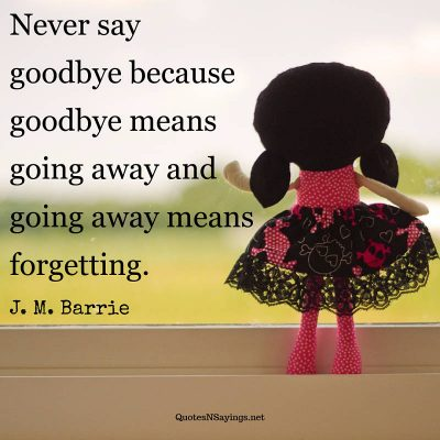 J. M. Barrie – Never say goodbye …