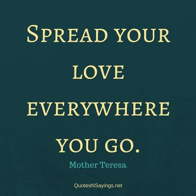 Mother Teresa – Spread your love …