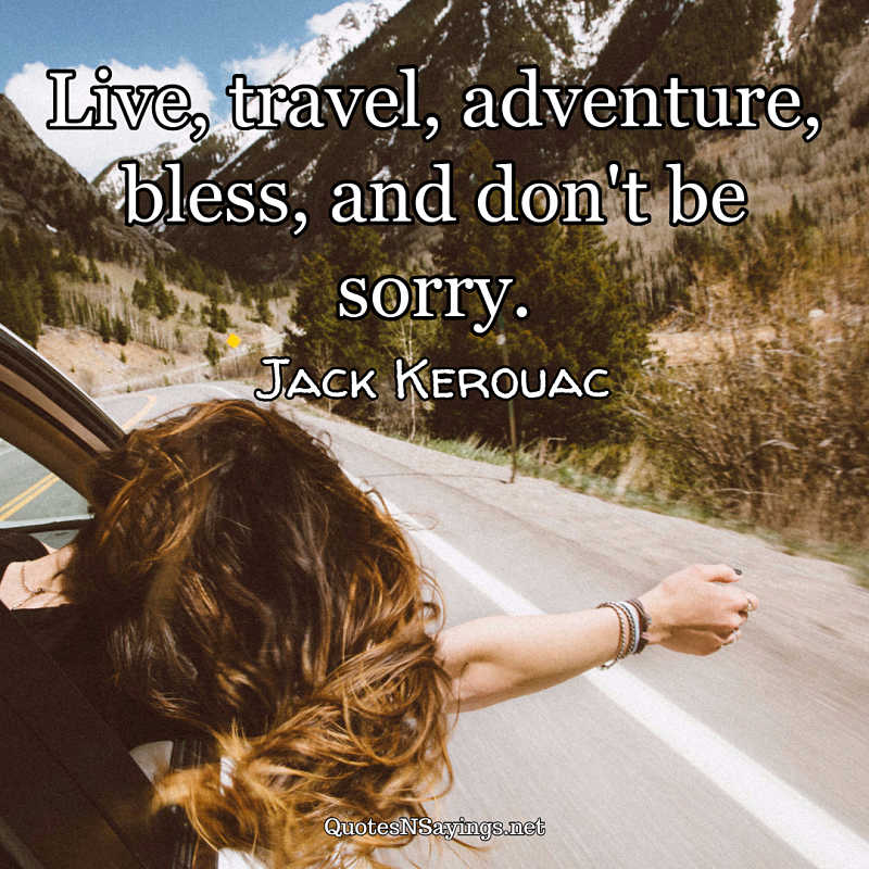 Live, travel, adventure, bless, and don't be sorry. - Jack Kerouac quote