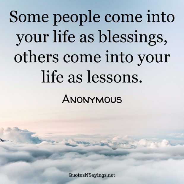 Anonymous Quotes About Life: Some People Come Into Your Life As Blessings, Others
