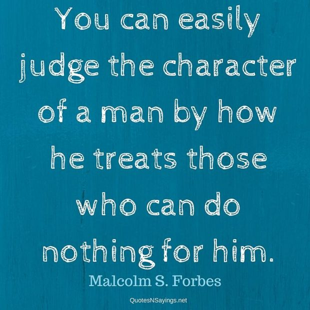 Forbes Quotes | You Can Easily Judge The Character Of A Man Malcolm S Forbes