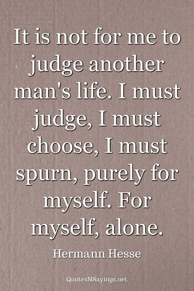 It is not for me to judge another man's life ... - Hermann Hesse quote
