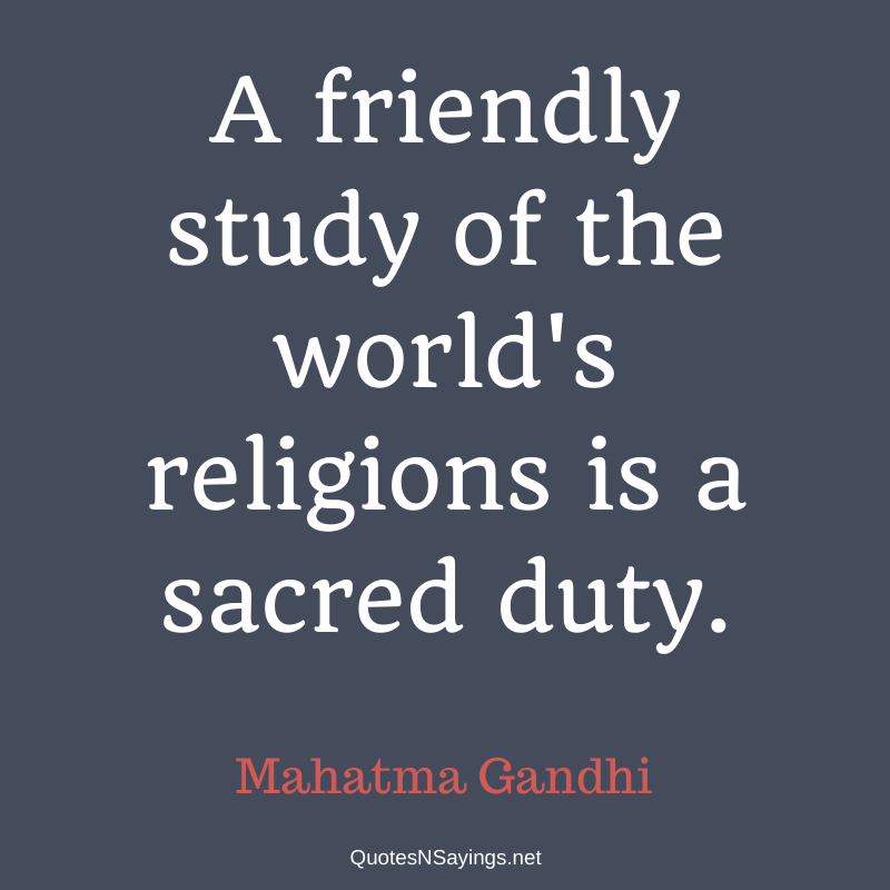 Mahatma Gandhi quote - A friendly study of the world's religions ...