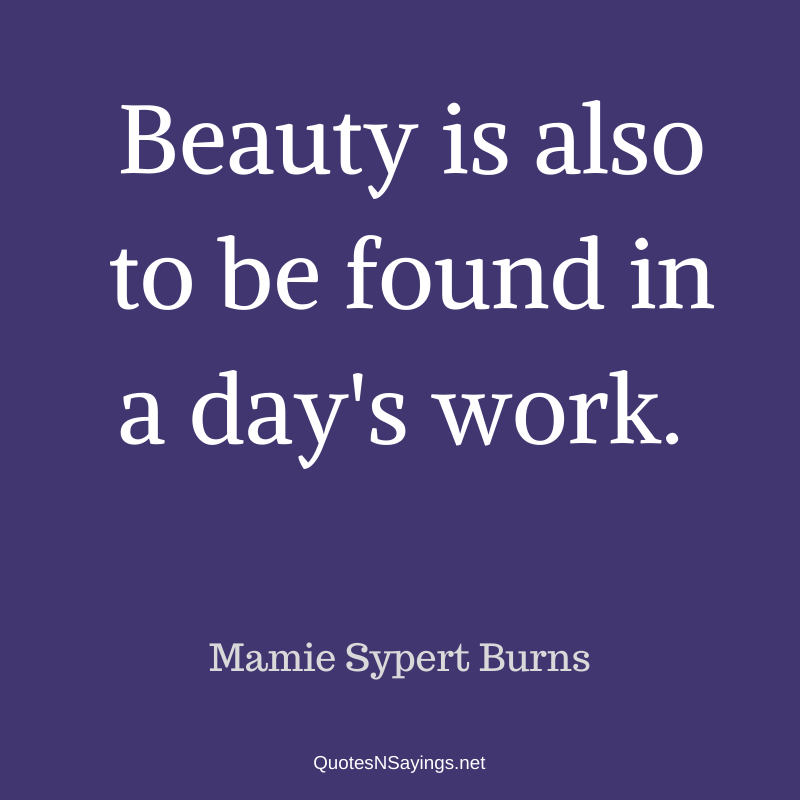 Mamie Sypert Burns quote - Beauty is also to be found ...