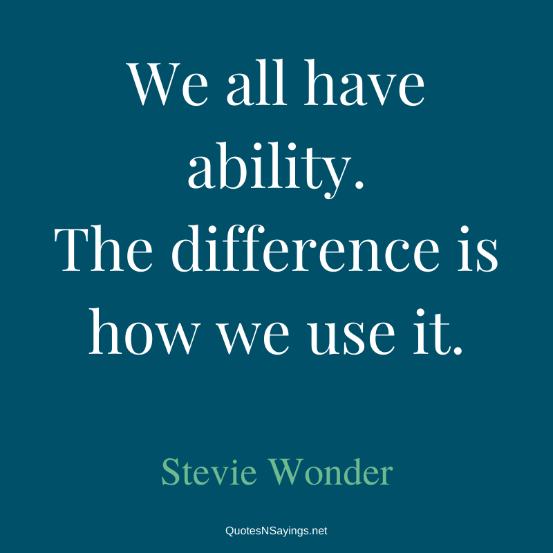 Stevie Wonder quote - We all have ability ...