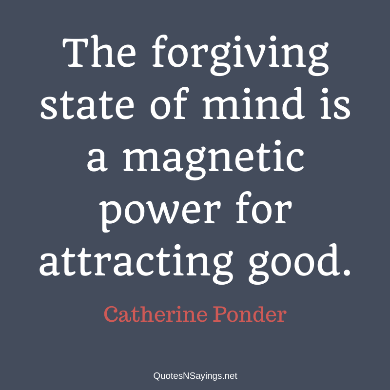 Catherine Ponder quote - The forgiving state of mind is a magnetic power for attracting good.